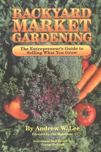 9780962464805: Backyard Market Gardening: The Entrepreneur's Guide to Selling What You Grow