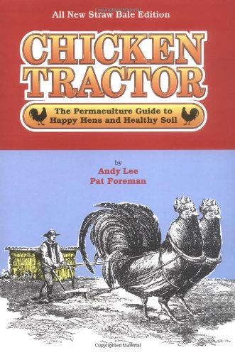 Chicken Tractor The Permaculture Guide to Happy Hens and Healty Soil