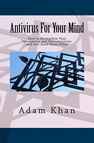 9780962465628: Antivirus For Your Mind: How to Strengthen Your Persistence and Determination and Feel Good More Often