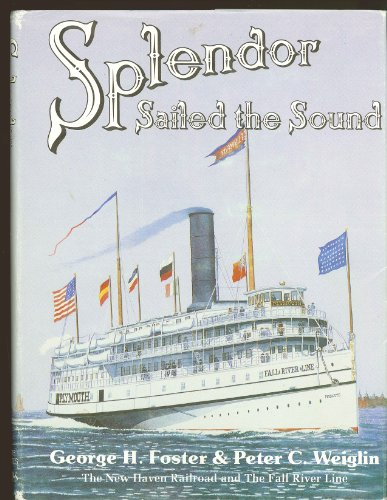 Splendor Sailed the Sound: The New Haven Railroad and the Fall River Line: Foster, George H.; ...