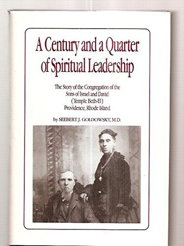 9780962468209: A Century and a Quarter of Spiritual Leadership : The Story of the Congregation of the Sons of Israel and David (Temple Beth-el) Providence, Rhode Island