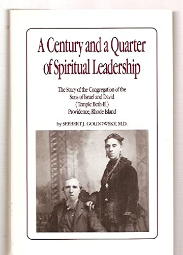 9780962468216: A Century and a Quarter of Spiritual Leadership : The Story of the Congregation of the Sons of Israel and David (Temple Beth-el) Providence, Rhode Island