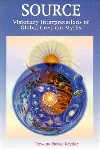 Source: Visionary Interpretations of Global Creation Myths: Rowena Pattee Kryder