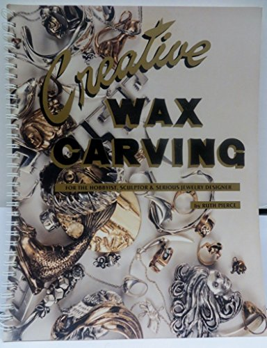 9780962472909: Creative Wax Carving for the Hobbyist, Sculptor and Serious Jewelry Designer