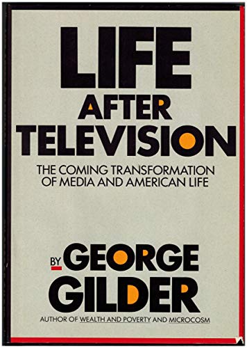 Life after television (The Larger agenda series): Gilder, George F