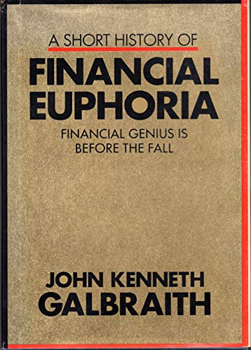 9780962474552: A Short History of Financial Euphoria: Financial Genius is Before the Fall