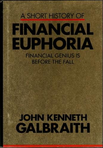 Short History of Financial Euphoria, A: Financial Genius Is before the Fall