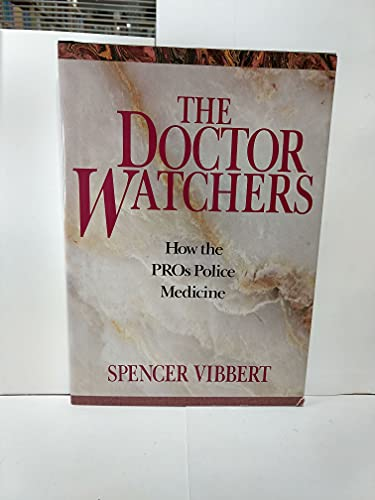 9780962474583: The Doctor Watchers : How the PROs Police Medicine