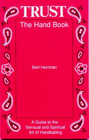 9780962475153: Trust: The Hand Book: A Guide to the Sensual and Spiritual Art of Handballing