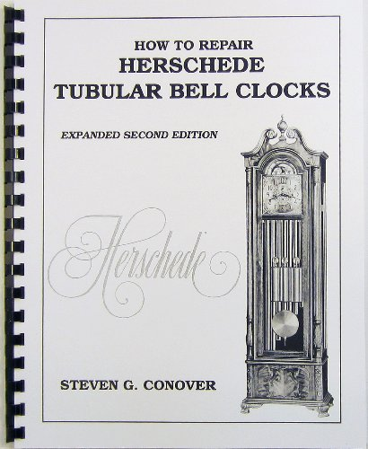How to Repair Herschede Tubular Bell Clocks: Steven G. Conover