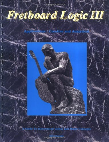 9780962477027: Fretboard Logic III Applications: Creative and Analytical