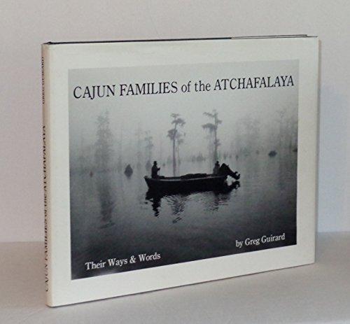 Cajun Families of the Atchafalaya : Their Ways and Words: Greg Guirard