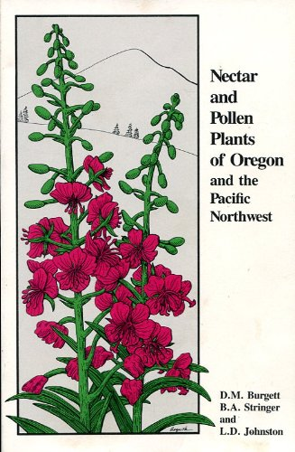 Nectar and Pollen Plants of Oregon and the Pacific Northwest: An Illustrated Dictionary of Plants ...