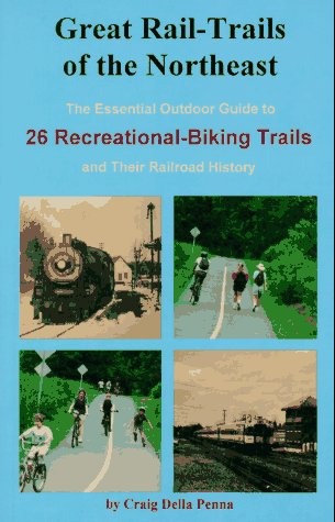 9780962480164: Great Rail-Trails of the Northeast: The Essential Outdoor Guide to 26 Abandoned Railroads Converted to Recreational Uses
