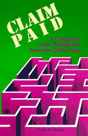 Claim Paid: A Consumers Guide Through the Insurance Claims Maze: Dumas, Frank R.