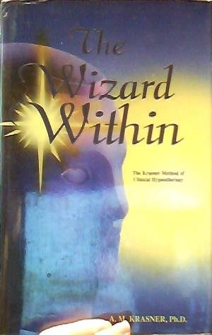 The Wizard Within - The Krasner Method of Clinical Hypnotherapy: Krasner, A. M.