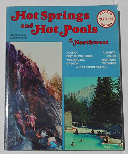 Hot Springs and Hot Pools of the Northwest: Loam, Jayson, Gersh-Young, Marjorie, Gersh, Marjorie