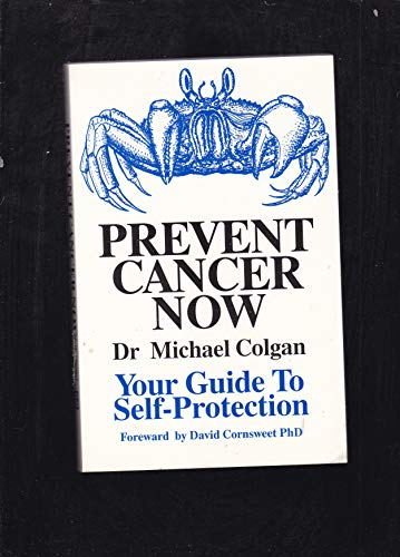 Prevent Cancer Now: Your Guide to Self Protection: Colgan, Michael