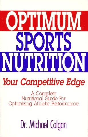 Optimum Sports Nutrition: Your Competitive Edge: Colgan, Michael