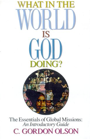 9780962485039: What in the World is God Doing: The Essentials of Global Missions: An Introductory Guide