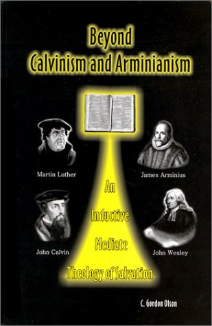 9780962485046: Beyond Calvinism and Arminianism: An Inductive, Mediate Theology of Salvation