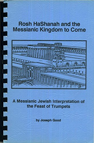 9780962485800: Rosh Hashanah and the Messianic Kingdom to Come: A Messianic Interpretation of the Feast of Trumpets