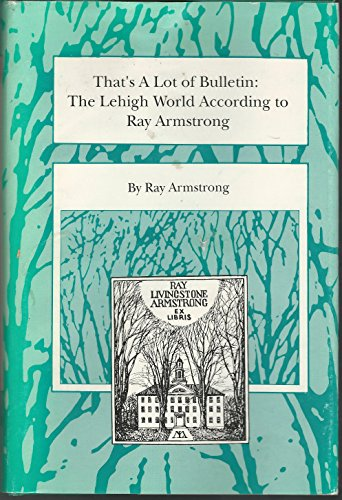 That's a Lot of Bulletin : The Lehigh World According to Ray Armstrong (Signed)