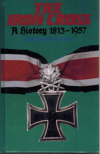 The Iron Cross: A History, 1813-1957: Gordon Williamson