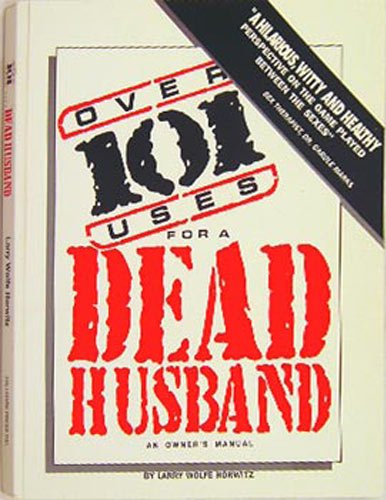 Over 101 Uses for a Dead Husband - An Owner's Manual