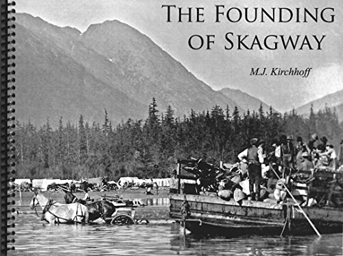9780962490460: The Founding of Skagway: A Klondike Story of Greed, Graft, and Misery in the Summer of 1897