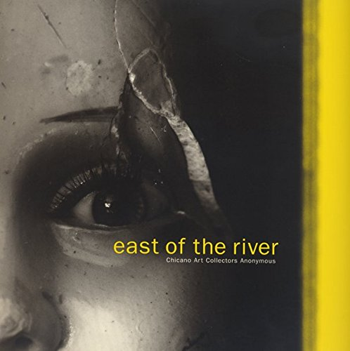 East of the River: Chicano Art Collectors Anonymous.: Chon A. Noriega, Curator
