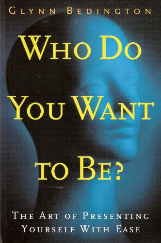 9780962494598: Who Do You Want to Be?: The Art of Presenting Yourself With Ease