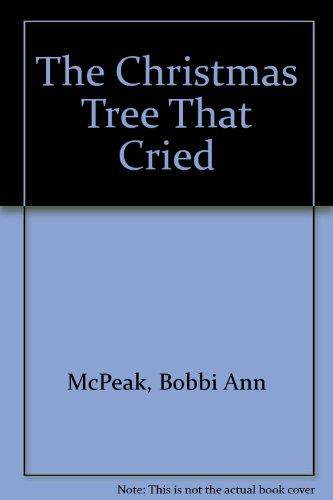 The Christmas Tree That Cried McPeak, Bobbi Ann
