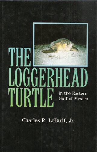 The Loggerhead Turtle in the Eastern Gulf of Mexico: Jr. Charles R. Lebuff
