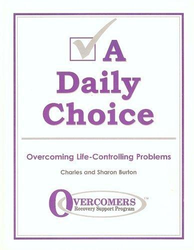 A Daily Choice: Overcoming Life-Controlling Problems: Charles Burton, Sharon Burton