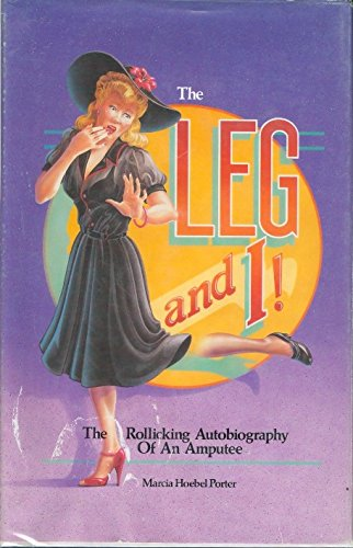 The Leg and I : A Rollicking Autobiography of an Amputee: Porter, Marcia H.