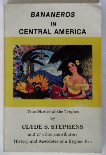 Bananeros in Central America: True Stories of the Tropics: Stephens, Clyde S.; etal
