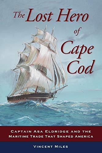 9780962506888: The Lost Hero of Cape Cod: Captain Asa Eldridge and the Maritime Trade That Shaped America