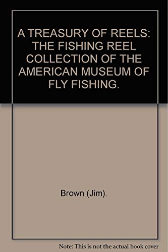 A treasury of reels: The fishing reel collection of the American Museum of Fly Fishing (Siganed and...