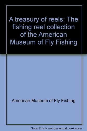 A TREASURY OF REELS THE FISHING REEL COLLECTION OF THE AMERICAN MUSEUM OF FLY FISHING