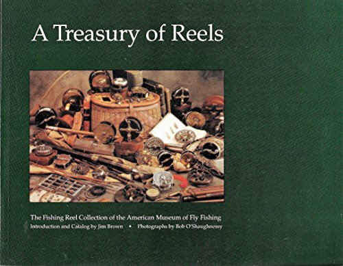 A TREASURY OF REELS: THE FISHING REEL COLLECTION OF THE AMERICAN MUSEUM OF FLY FISHING: Brown, Jim