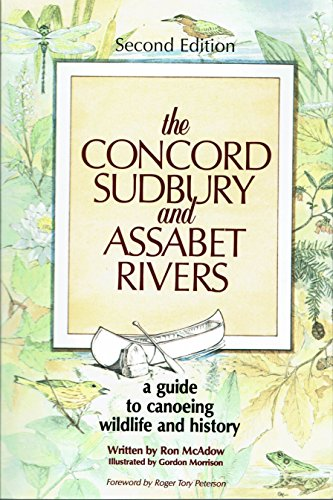 The Concord, Sudbury, and Assabet Rivers: A Guide to Conoeing, Wildlife, and History: Ron McAdow