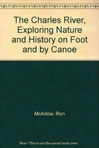 9780962514456: The Charles River, Exploring Nature and History on Foot and by Canoe