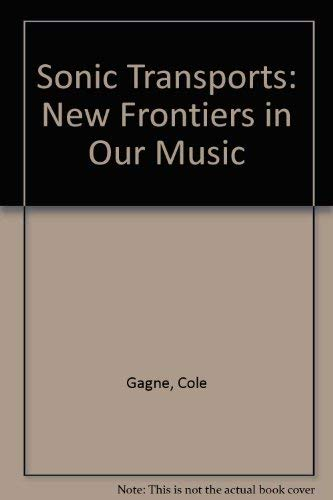 Sonic Transports: New Frontiers in Our Music: Gagne, Cole