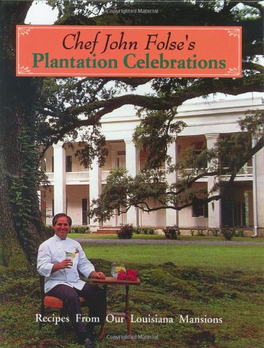 Chef John Folse's Plantation Celebrations: Folse, John