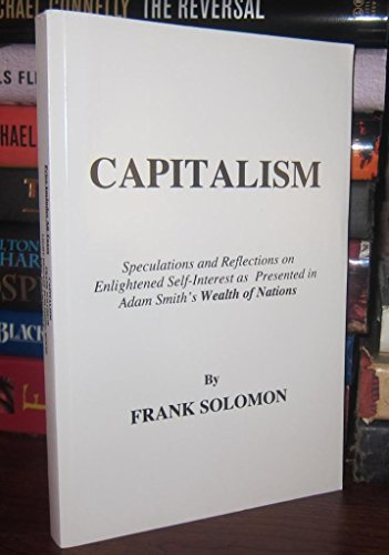 9780962516375: Capitalism (Speculations and reflections on Enlightened Self-Interest as Presented in Adam Smith's W