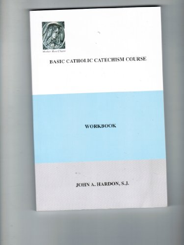 Basic Catholic Catechism Course: Workbook: John A. Hardon