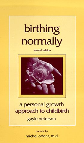 9780962523113: Birthing Normally: A Personal Growth Approach to Childbirth