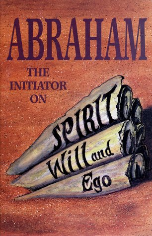 Abraham: The Initiator on Spirit, Will and: Judith A. Sutherland;
