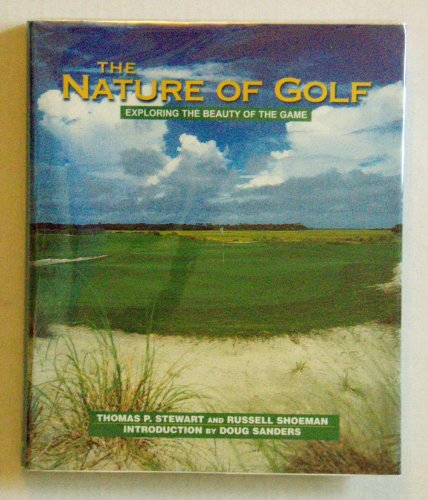 THE NATURE OF GOLF : Exploring the Beauty of the Game: Stewart, Thomas P. + Shoeman, Russell - ...